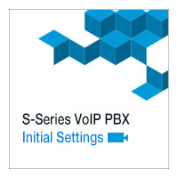 Section 1 Lesson 3: S-Series VoIP PBX Initial Settings (Video)