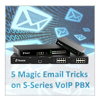5 Magic Tricks You Can Play With S-Series VoIP PBX And Email