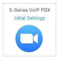 S-Series VoIP PBX Initial Settings