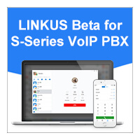 It's Here! New Linkus Beta Unlocks S-Series VoIP PBX Support