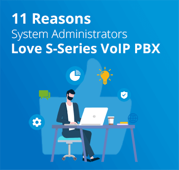 11 Reasons System Administrators Love S-Series VoIP PBX