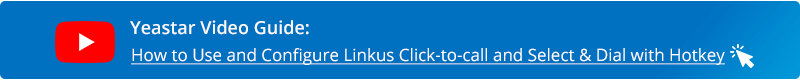 Yeastar Video Guide: Linkus Click2Call and Select&Dial with Hotkey