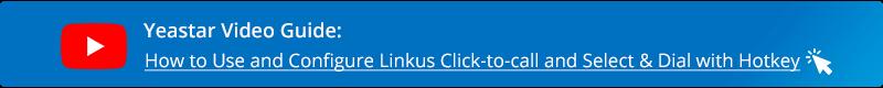 Yeastar-videogids: Linkus Click2Call en selecteren en kiezen met sneltoets