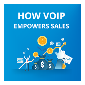 9 Ways Business VoIP Empowers Your Sales Team