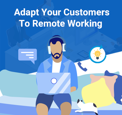 How to Adapt Your Customer to Remote Working