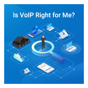Is VoIP Right For Me
