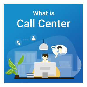 What Is Call Center